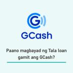 Paano magbayad ng Tala loan gamit ang GCash?